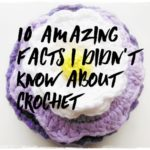 10 amazing facts I didn't know about crochet